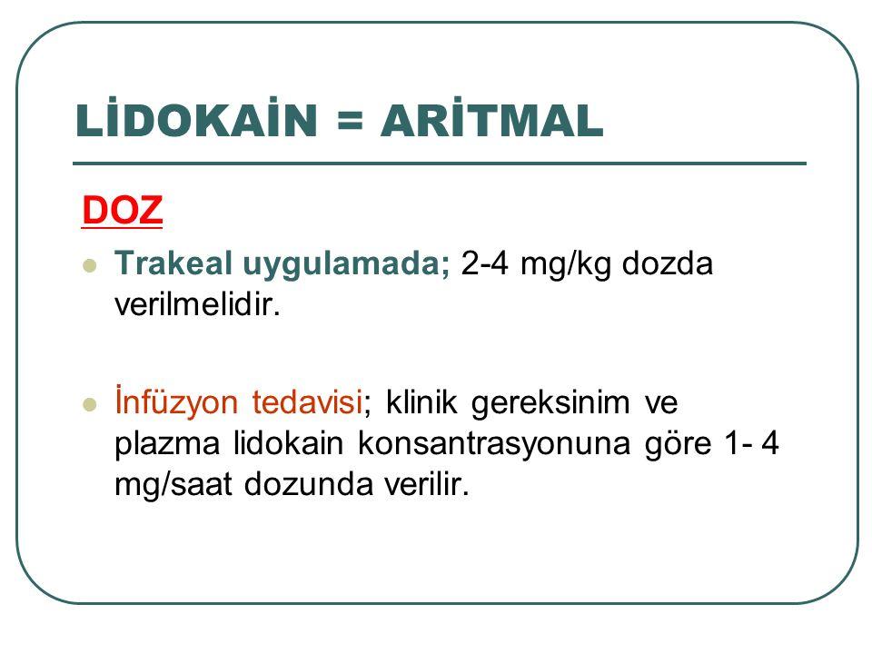 LİDOKAİN = ARİTMAL DOZ. Trakeal uygulamada; 2-4 mg/kg dozda verilmelidir.