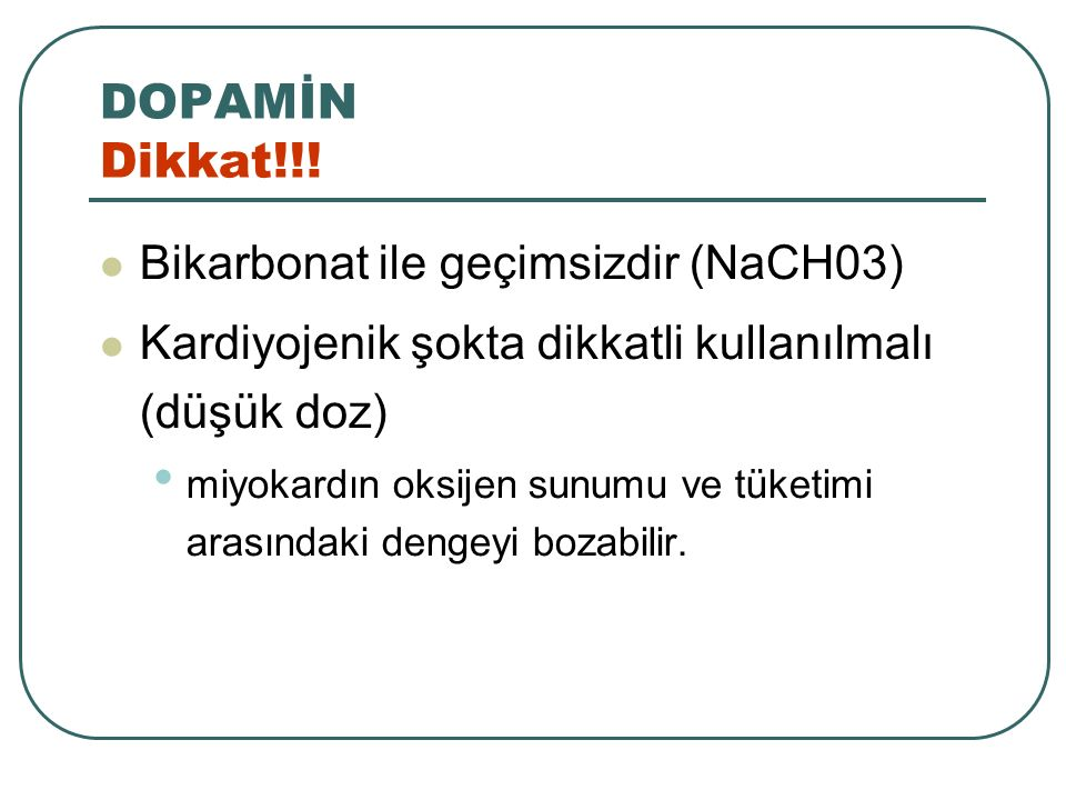DOPAMİN Dikkat!!! Bikarbonat ile geçimsizdir (NaCH03)