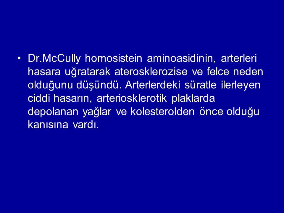 Dr.McCully homosistein aminoasidinin, arterleri hasara uğratarak aterosklerozise ve felce neden olduğunu düşündü.