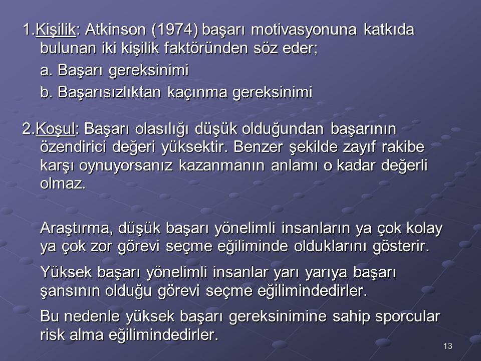 1.Kişilik: Atkinson (1974) başarı motivasyonuna katkıda bulunan iki kişilik faktöründen söz eder;
