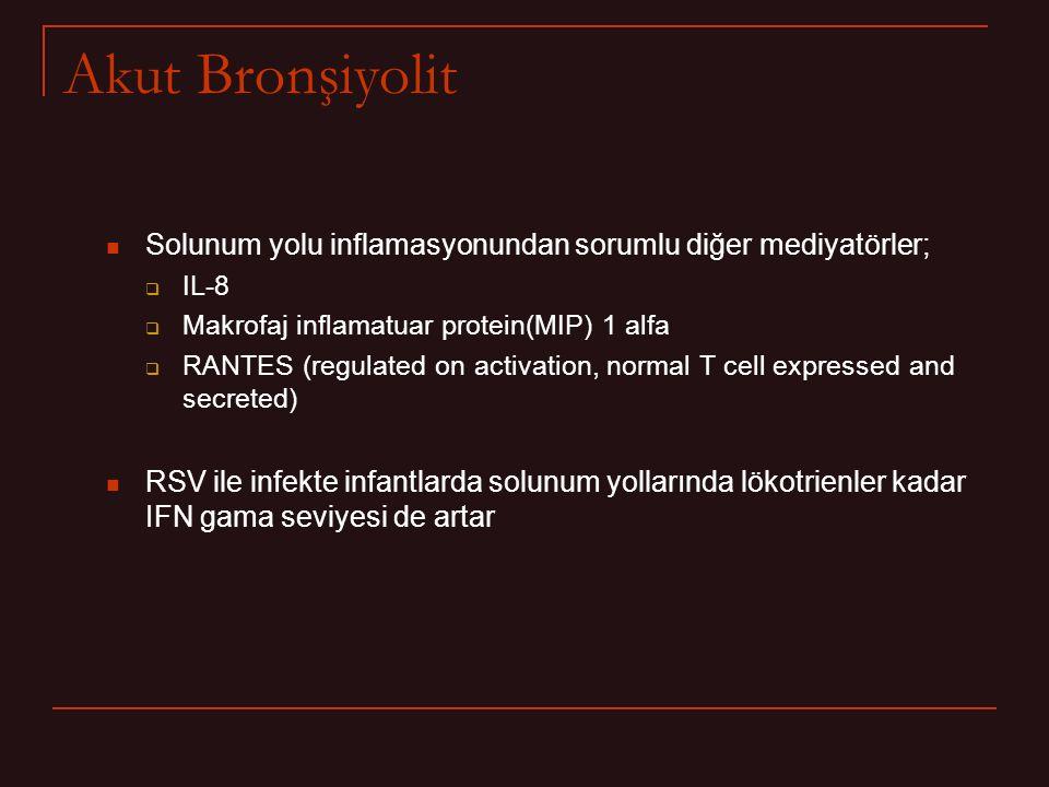 Akut Bronşiyolit Solunum yolu inflamasyonundan sorumlu diğer mediyatörler; IL-8. Makrofaj inflamatuar protein(MIP) 1 alfa.