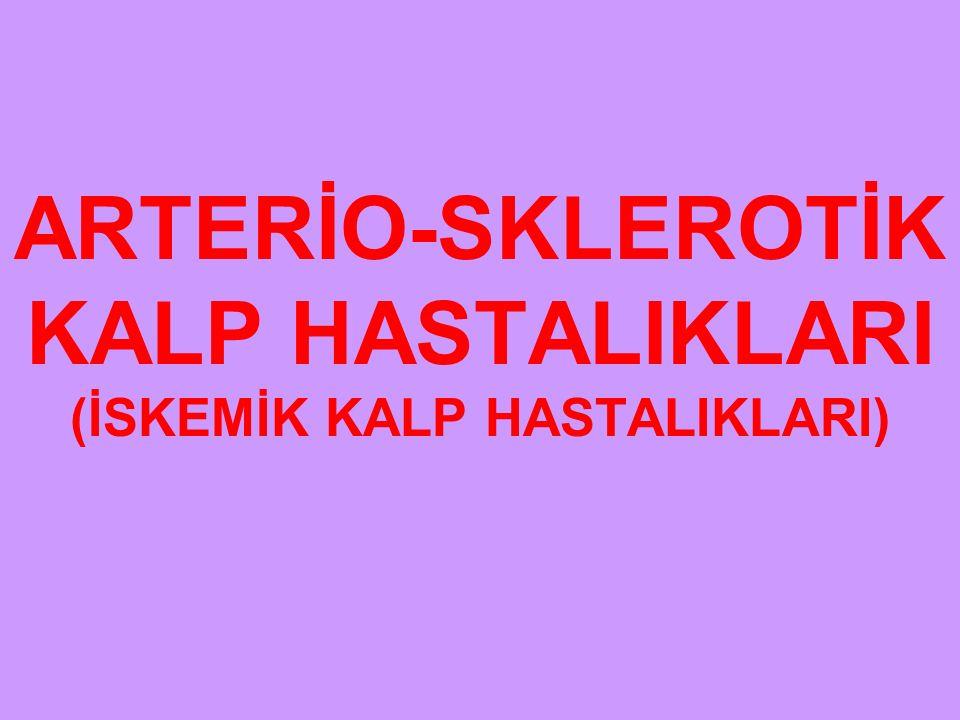 ARTERİO-SKLEROTİK KALP HASTALIKLARI (İSKEMİK KALP HASTALIKLARI)