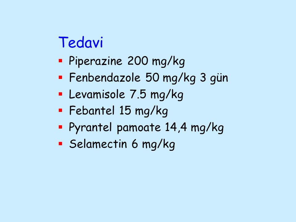 Tedavi Piperazine 200 mg/kg Fenbendazole 50 mg/kg 3 gün