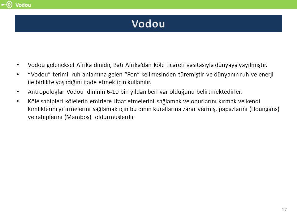 Vodou Vodou. Vodou geleneksel Afrika dinidir, Batı Afrika'dan köle ticareti vasıtasıyla dünyaya yayılmıştır.