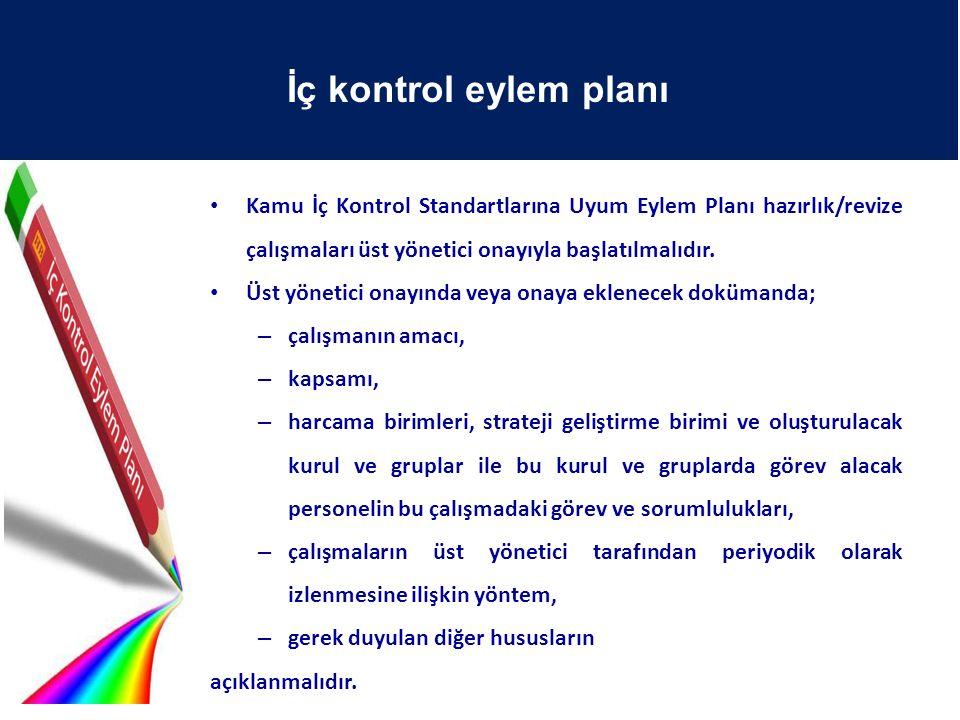 İç kontrol eylem planı Kamu İç Kontrol Standartlarına Uyum Eylem Planı hazırlık/revize çalışmaları üst yönetici onayıyla başlatılmalıdır.