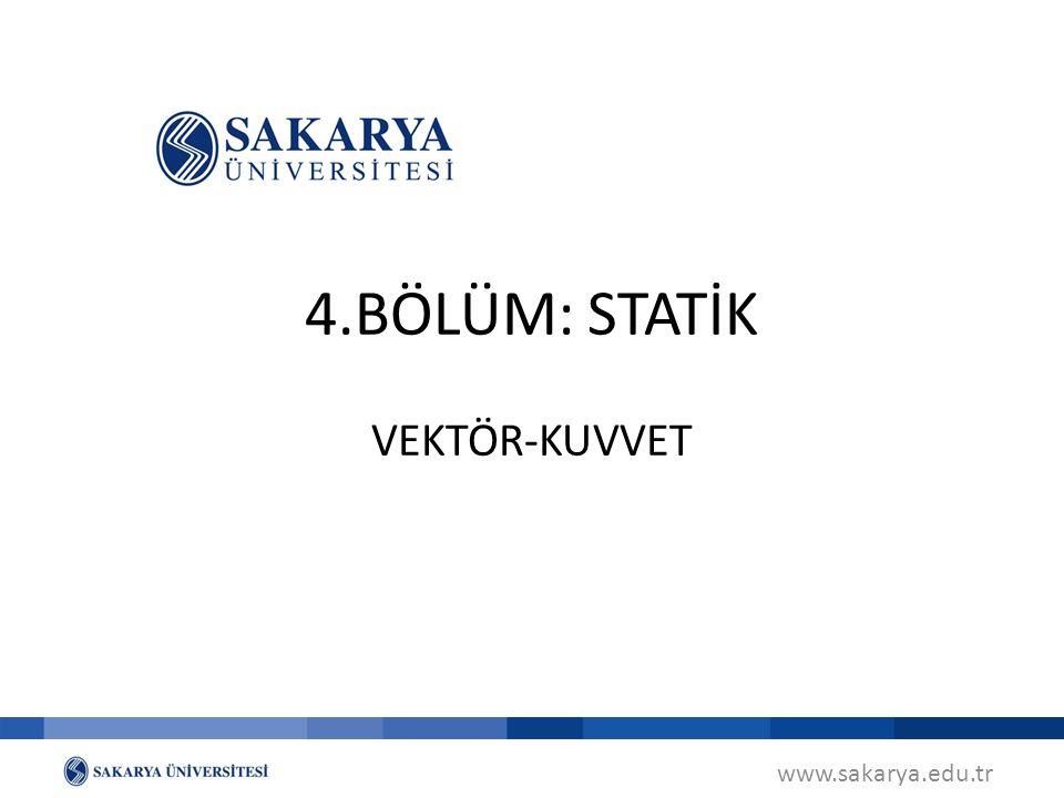 VEKTÖR-KUVVET 4.BÖLÜM: STATİK www.sakarya.edu.tr