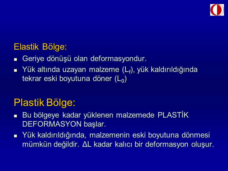 Plastik Bölge: Elastik Bölge: Geriye dönüşü olan deformasyondur.