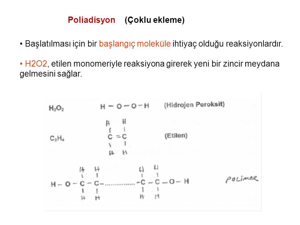 Poliadisyon (Çoklu ekleme) • Başlatılması için bir başlangıç moleküle ihtiyaç olduğu reaksiyonlardır.