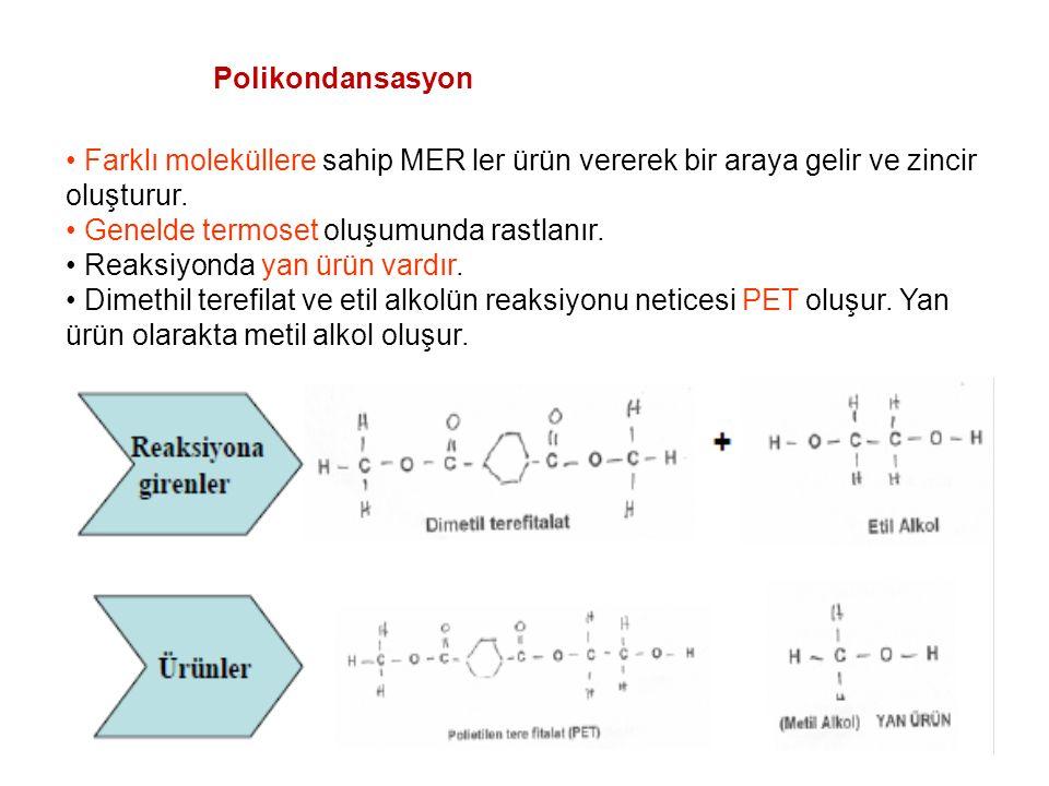 Polikondansasyon • Farklı moleküllere sahip MER ler ürün vererek bir araya gelir ve zincir oluşturur.