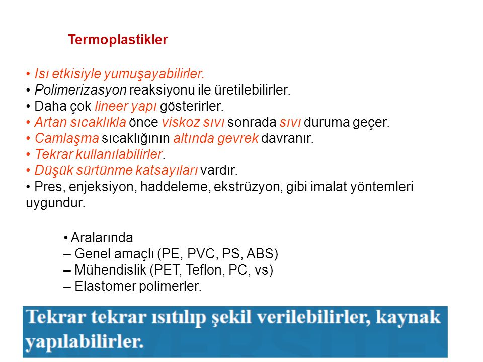 Termoplastikler • Isı etkisiyle yumuşayabilirler. • Polimerizasyon reaksiyonu ile üretilebilirler.