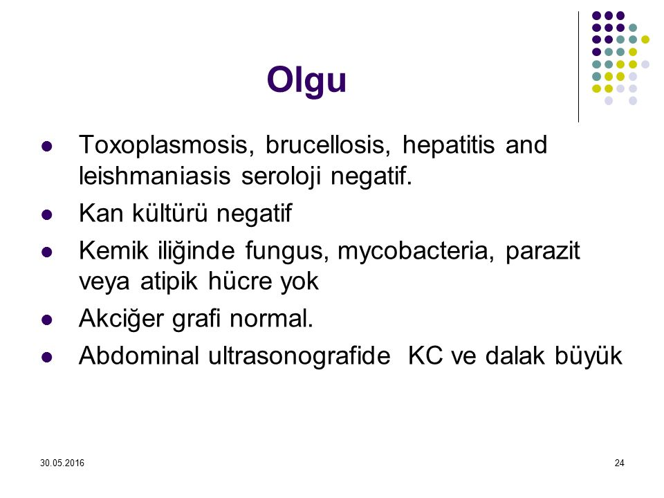 Olgu Toxoplasmosis, brucellosis, hepatitis and leishmaniasis seroloji negatif. Kan kültürü negatif.