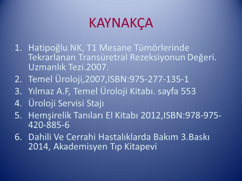 KAYNAKÇA Hatipoğlu NK, T1 Mesane Tümörlerinde Tekrarlanan Transüretral Rezeksiyonun Değeri. Uzmanlık Tezi.2007.