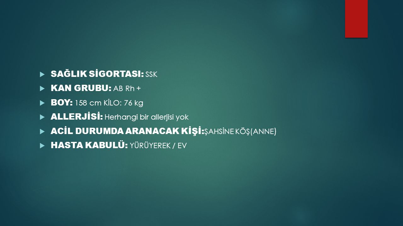 SAĞLIK SİGORTASI: SSK KAN GRUBU: AB Rh + BOY: 158 cm KİLO: 76 kg. ALLERJİSİ: Herhangi bir allerjisi yok.
