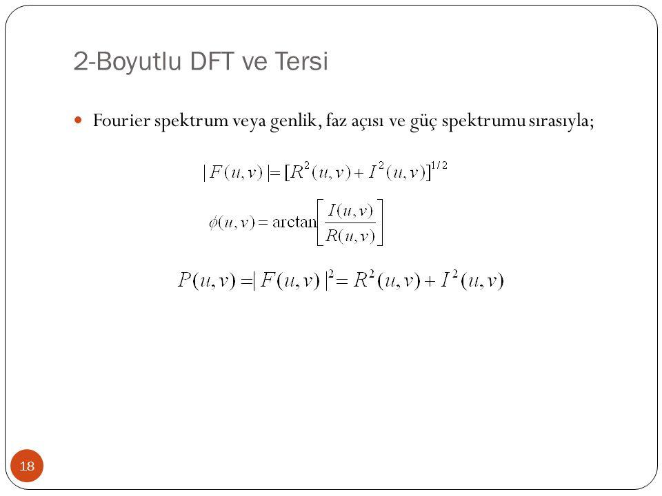 2-Boyutlu DFT ve Tersi Fourier spektrum veya genlik, faz açısı ve güç spektrumu sırasıyla;
