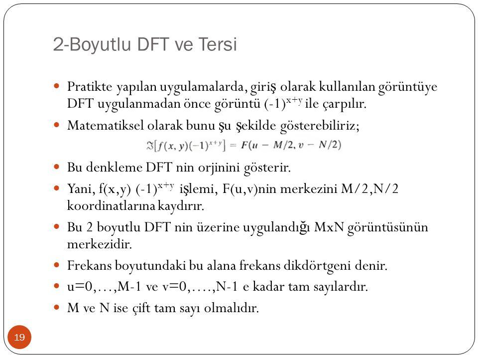 2-Boyutlu DFT ve Tersi Pratikte yapılan uygulamalarda, giriş olarak kullanılan görüntüye DFT uygulanmadan önce görüntü (-1)x+y ile çarpılır.
