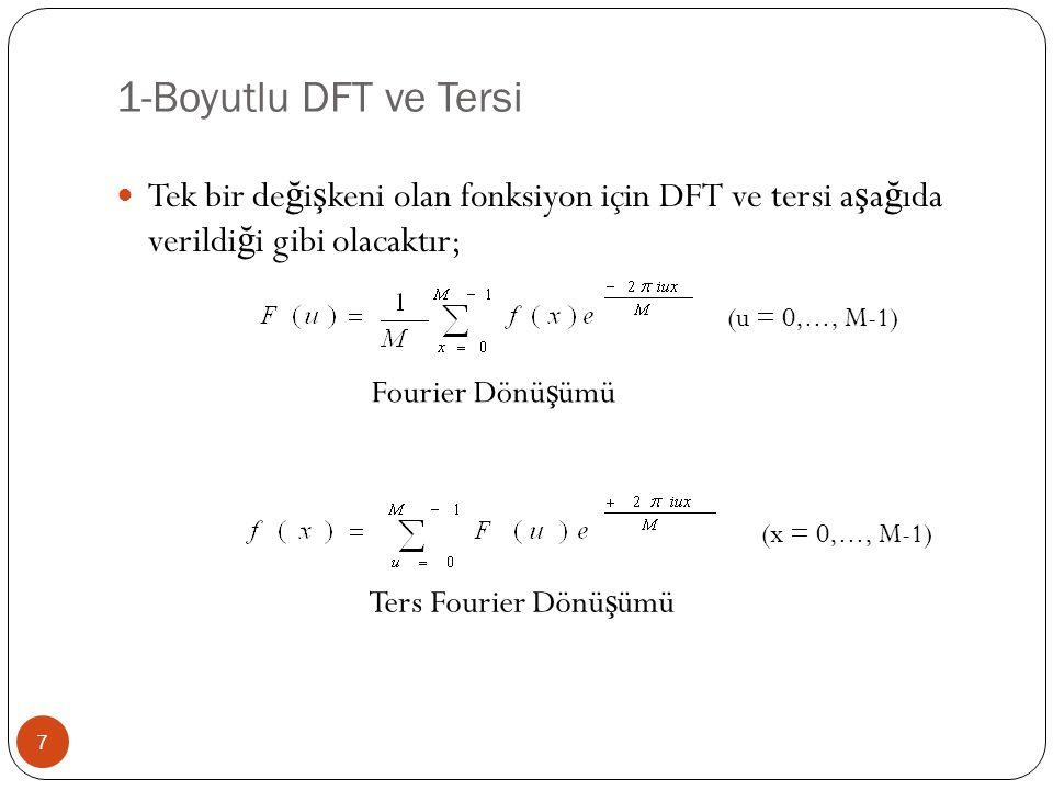 1-Boyutlu DFT ve Tersi Tek bir değişkeni olan fonksiyon için DFT ve tersi aşağıda verildiği gibi olacaktır;