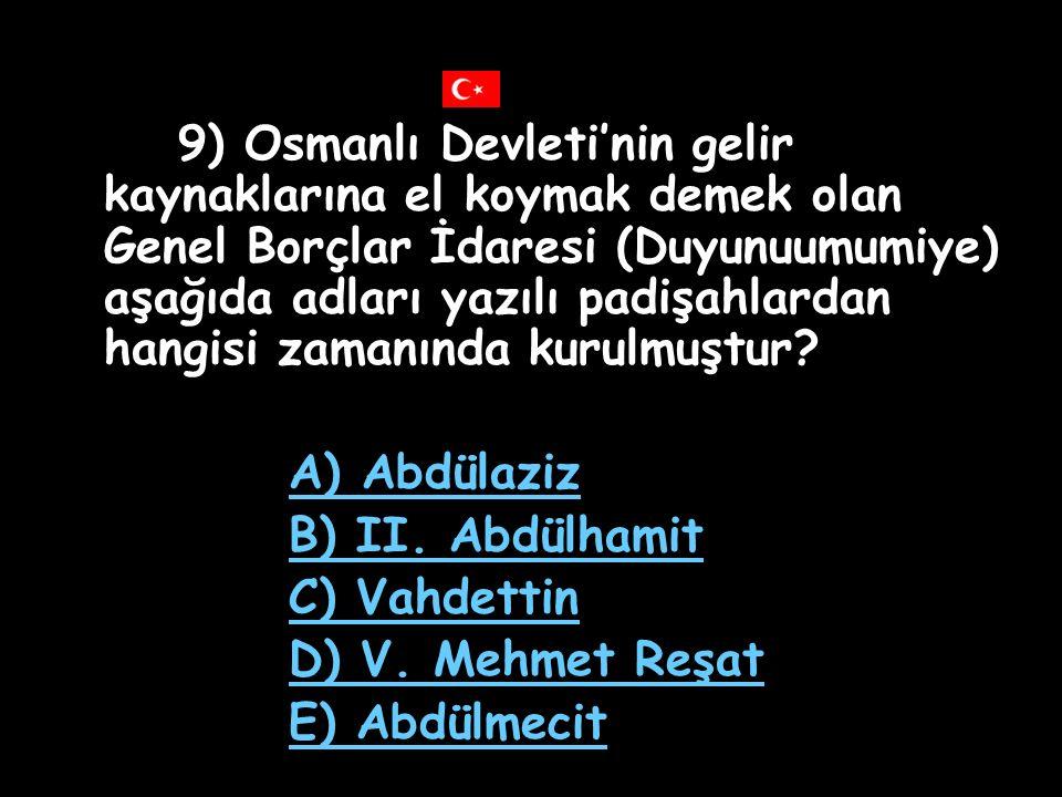 A) Abdülaziz B) II. Abdülhamit C) Vahdettin D) V. Mehmet Reşat