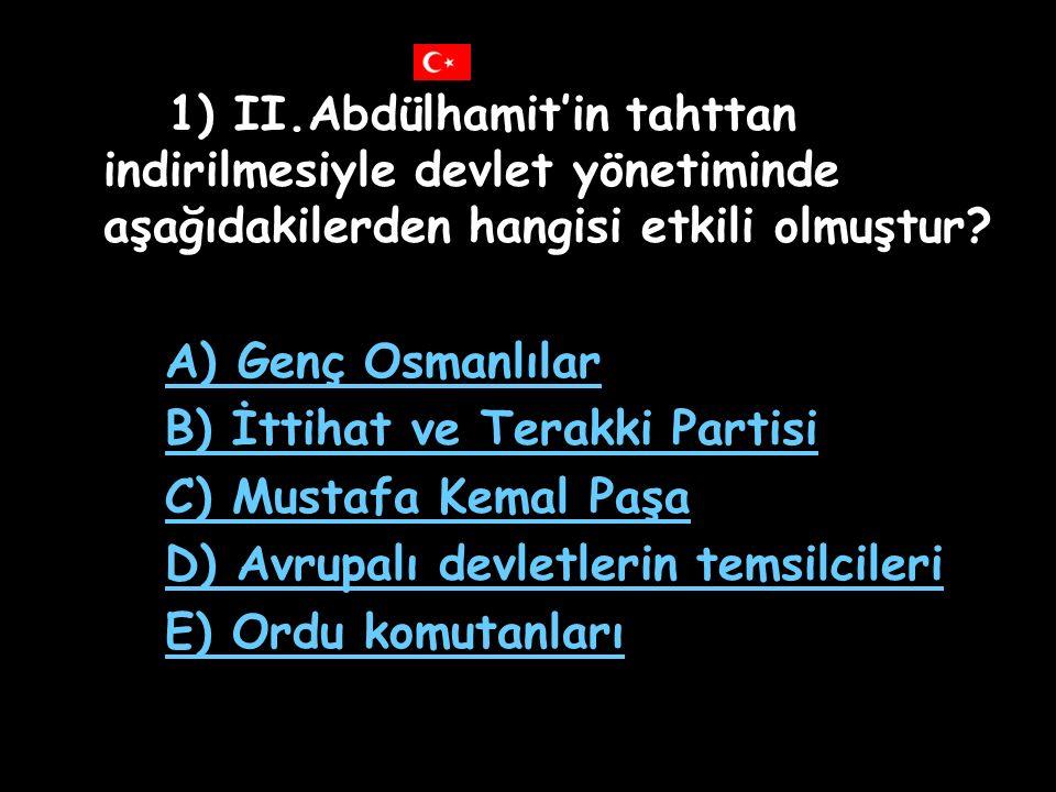 1) II.Abdülhamit'in tahttan indirilmesiyle devlet yönetiminde aşağıdakilerden hangisi etkili olmuştur