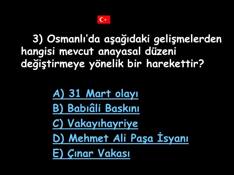 3) Osmanlı'da aşağıdaki gelişmelerden hangisi mevcut anayasal düzeni değiştirmeye yönelik bir harekettir