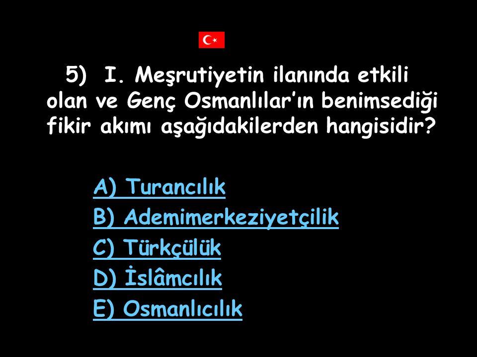5) I. Meşrutiyetin ilanında etkili olan ve Genç Osmanlılar'ın benimsediği fikir akımı aşağıdakilerden hangisidir