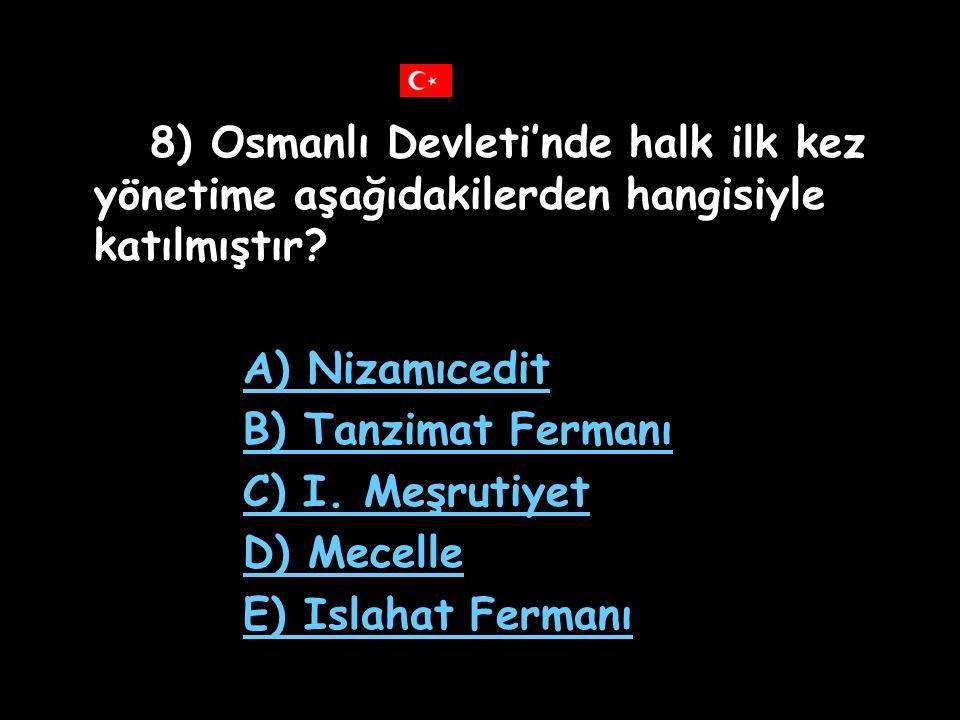 8) Osmanlı Devleti'nde halk ilk kez yönetime aşağıdakilerden hangisiyle katılmıştır