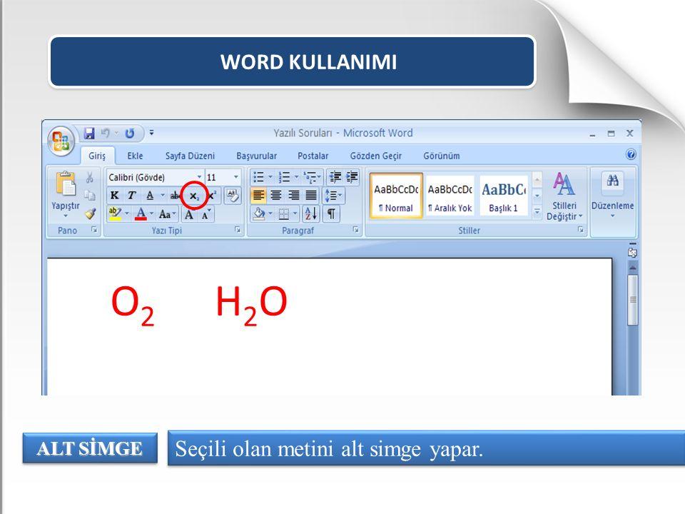 WORD KULLANIMI O2 H2O ALT SİMGE Seçili olan metini alt simge yapar.