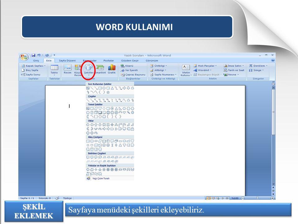 WORD KULLANIMI ŞEKİL EKLEMEK Sayfaya menüdeki şekilleri ekleyebiliriz.