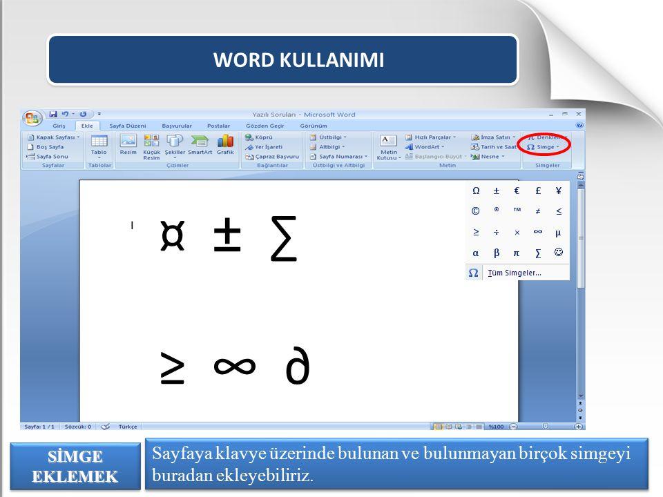 WORD KULLANIMI ¤ ± ∑ ≥ ∞ ∂ Sayfaya klavye üzerinde bulunan ve bulunmayan birçok simgeyi buradan ekleyebiliriz.