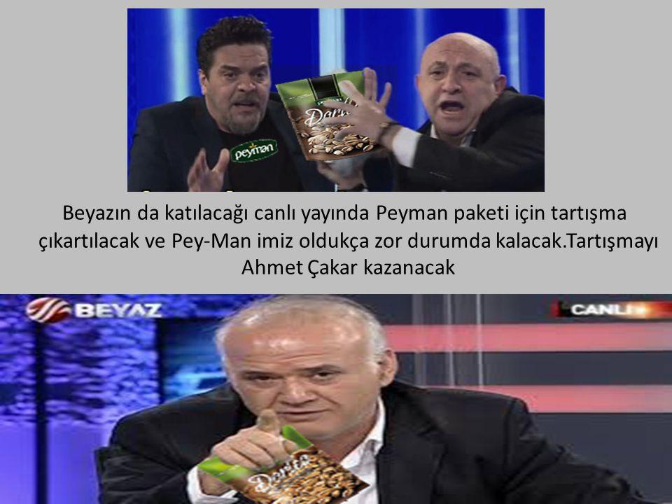 Beyazın da katılacağı canlı yayında Peyman paketi için tartışma çıkartılacak ve Pey-Man imiz oldukça zor durumda kalacak.Tartışmayı Ahmet Çakar kazanacak