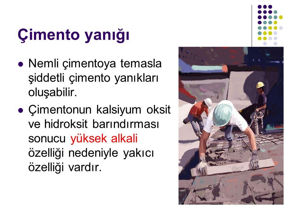 Çimento yanığı Nemli çimentoya temasla şiddetli çimento yanıkları oluşabilir.
