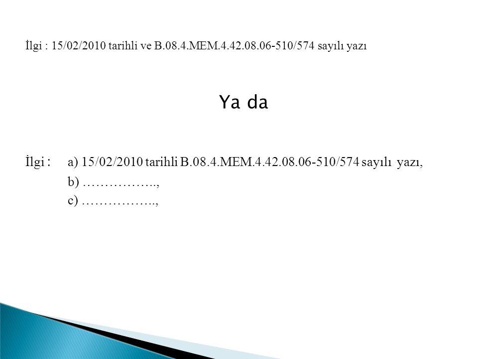 İlgi : 15/02/2010 tarihli ve B.08.4.MEM.4.42.08.06-510/574 sayılı yazı