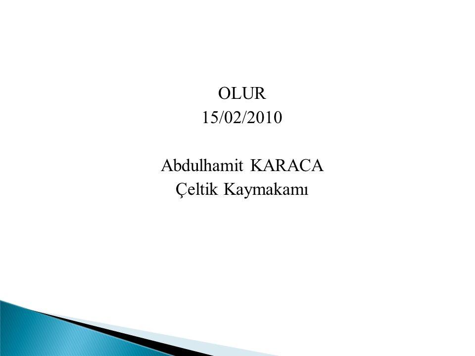 OLUR 15/02/2010 Abdulhamit KARACA Çeltik Kaymakamı