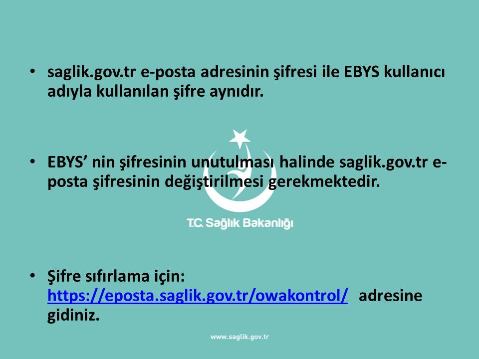 saglik.gov.tr e-posta adresinin şifresi ile EBYS kullanıcı adıyla kullanılan şifre aynıdır.