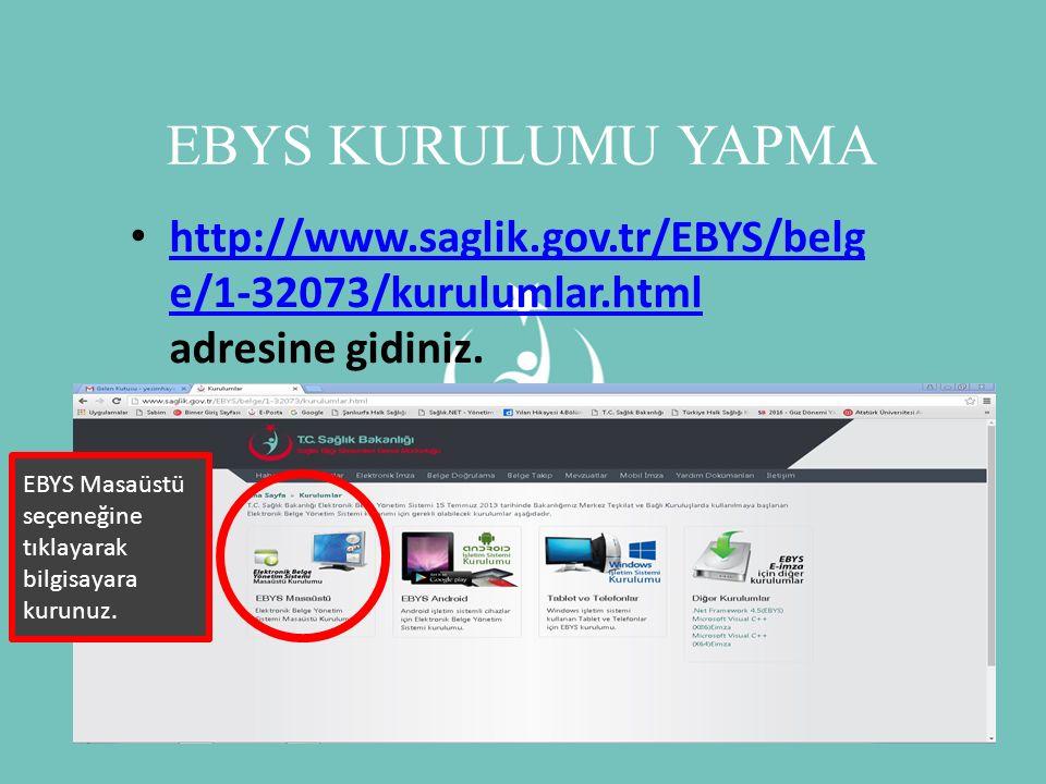 EBYS KURULUMU YAPMA http://www.saglik.gov.tr/EBYS/belge/1-32073/kurulumlar.html adresine gidiniz.