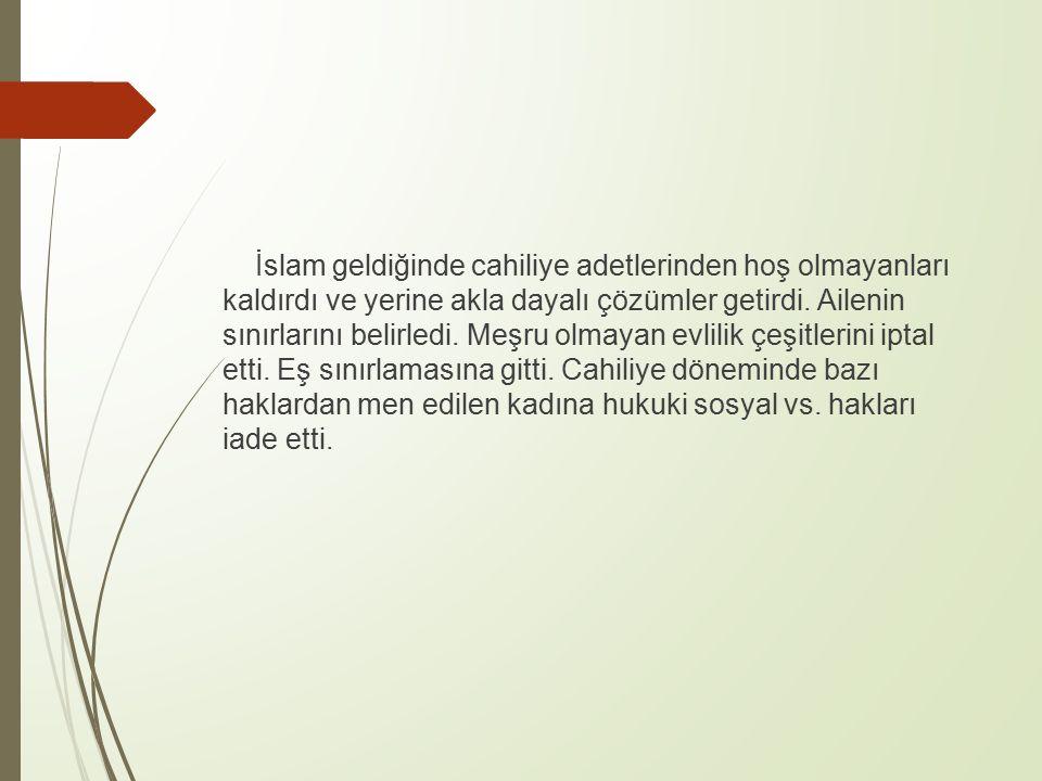 İslam geldiğinde cahiliye adetlerinden hoş olmayanları kaldırdı ve yerine akla dayalı çözümler getirdi.