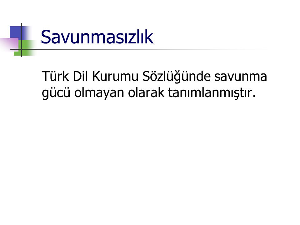 Savunmasızlık Türk Dil Kurumu Sözlüğünde savunma gücü olmayan olarak tanımlanmıştır.