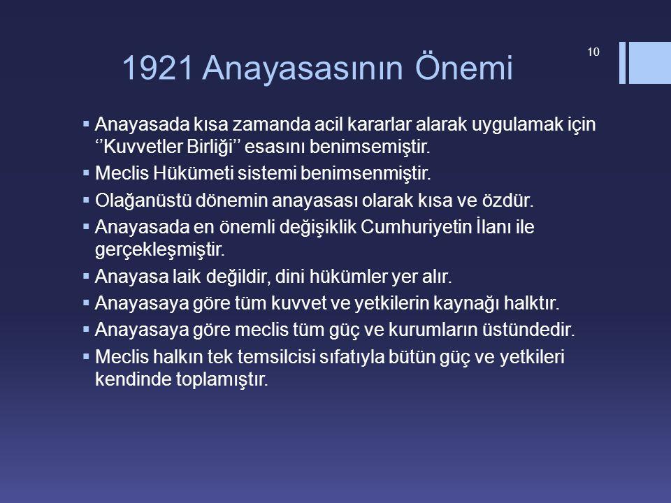 1921 Anayasasının Önemi Anayasada kısa zamanda acil kararlar alarak uygulamak için ''Kuvvetler Birliği'' esasını benimsemiştir.
