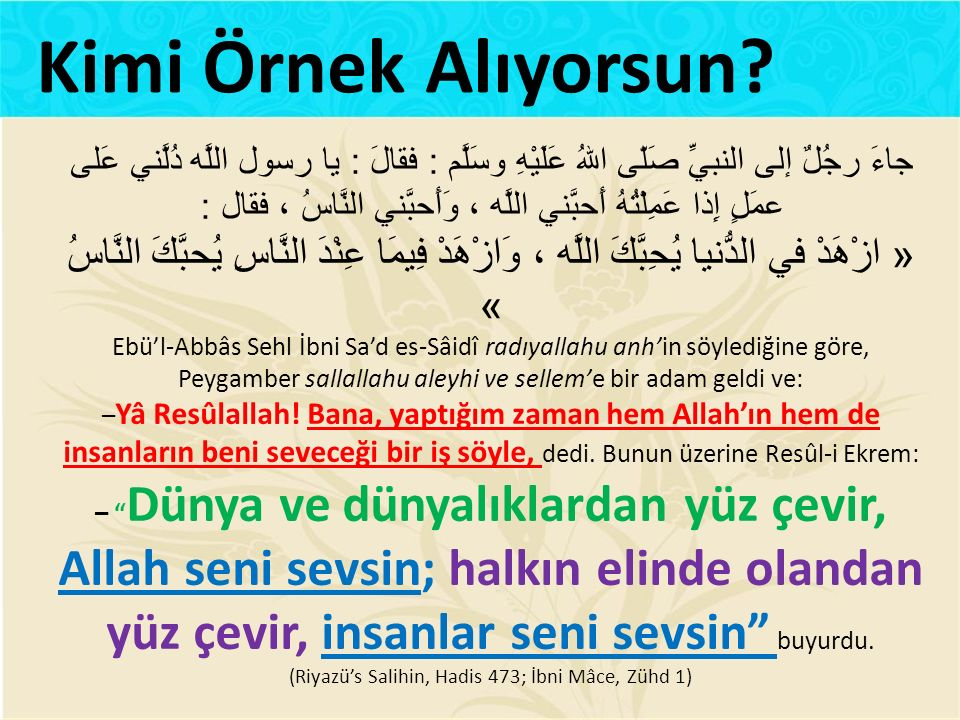 (Riyazü's Salihin, Hadis 473; İbni Mâce, Zühd 1)