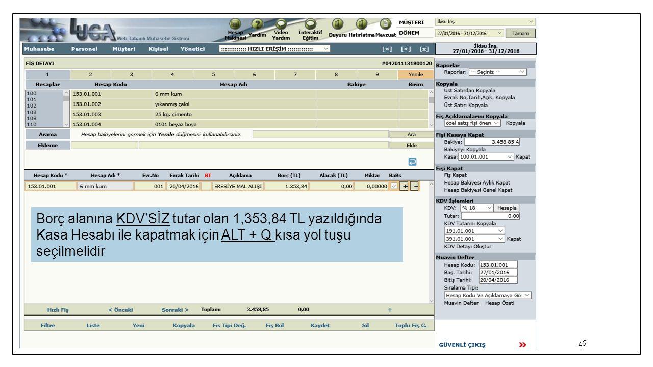Borç alanına KDV'SİZ tutar olan 1,353,84 TL yazıldığında Kasa Hesabı ile kapatmak için ALT + Q kısa yol tuşu seçilmelidir