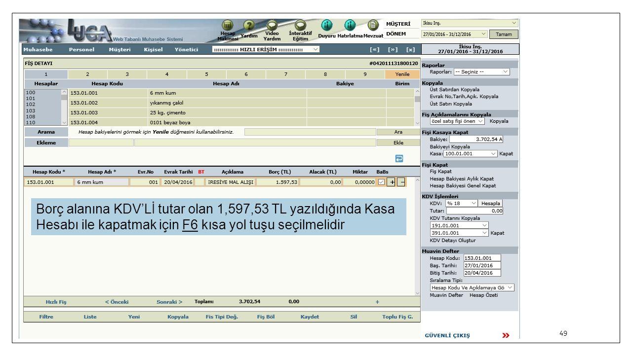 Borç alanına KDV'Lİ tutar olan 1,597,53 TL yazıldığında Kasa Hesabı ile kapatmak için F6 kısa yol tuşu seçilmelidir