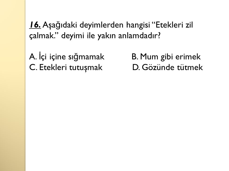 16. Aşağıdaki deyimlerden hangisi Etekleri zil çalmak