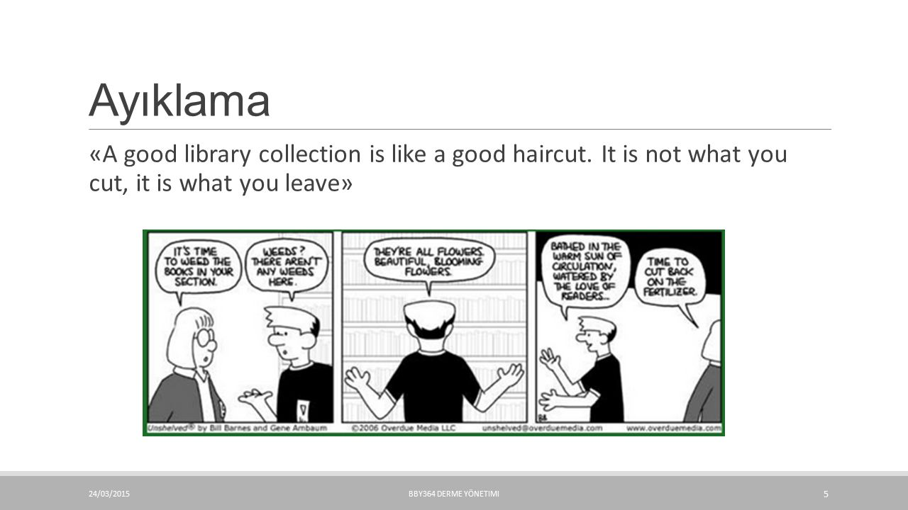 Ayıklama «A good library collection is like a good haircut. It is not what you cut, it is what you leave»
