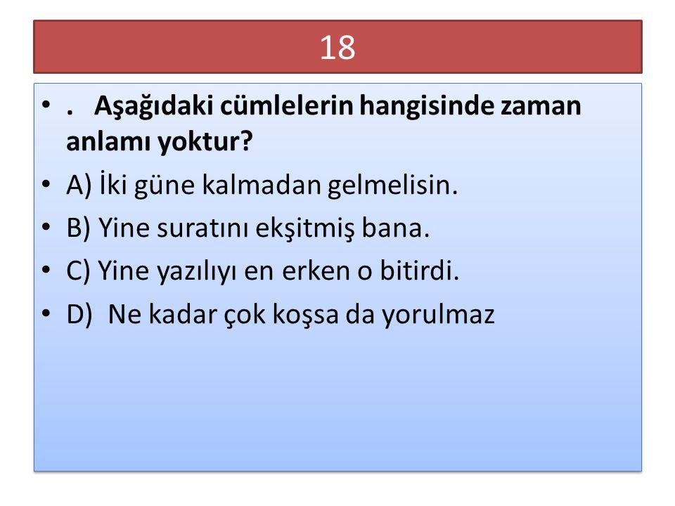 18 . Aşağıdaki cümlelerin hangisinde zaman anlamı yoktur