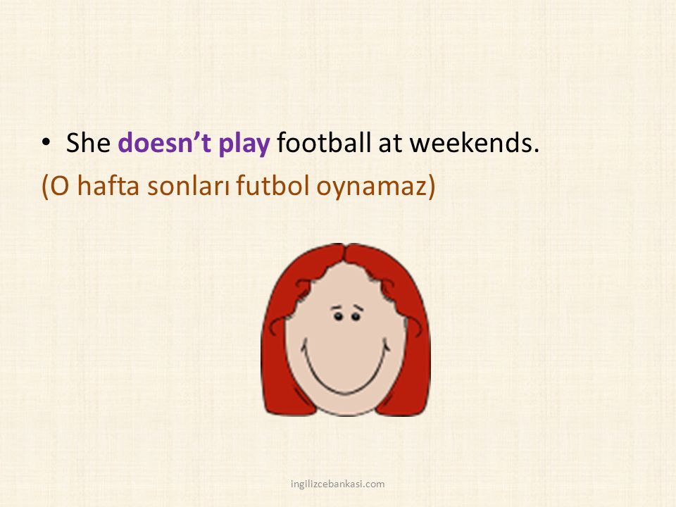 She doesn't play football at weekends.