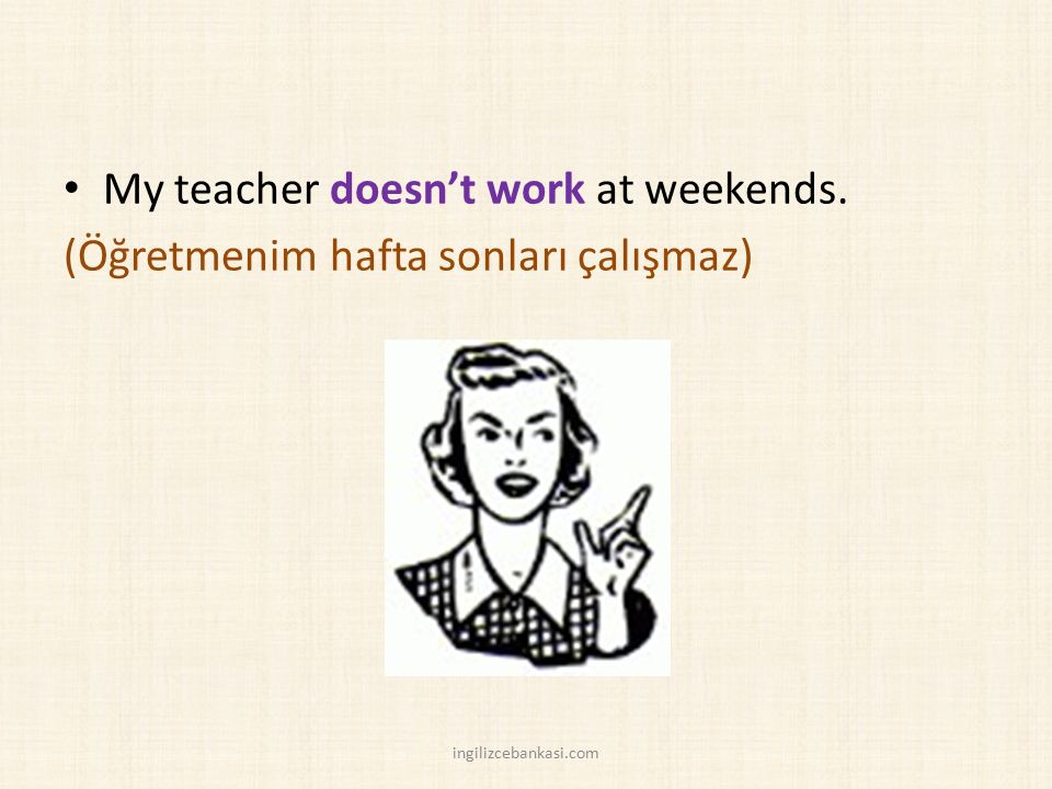 My teacher doesn't work at weekends.