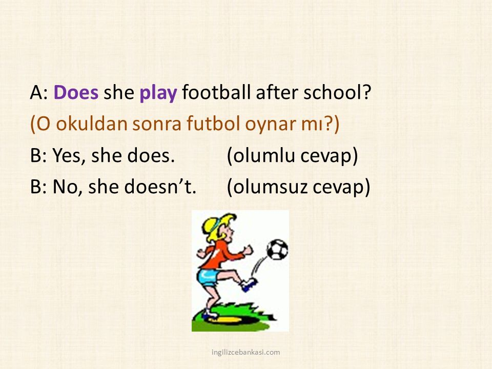 A: Does she play football after school