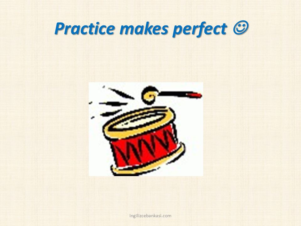 Practice makes perfect 
