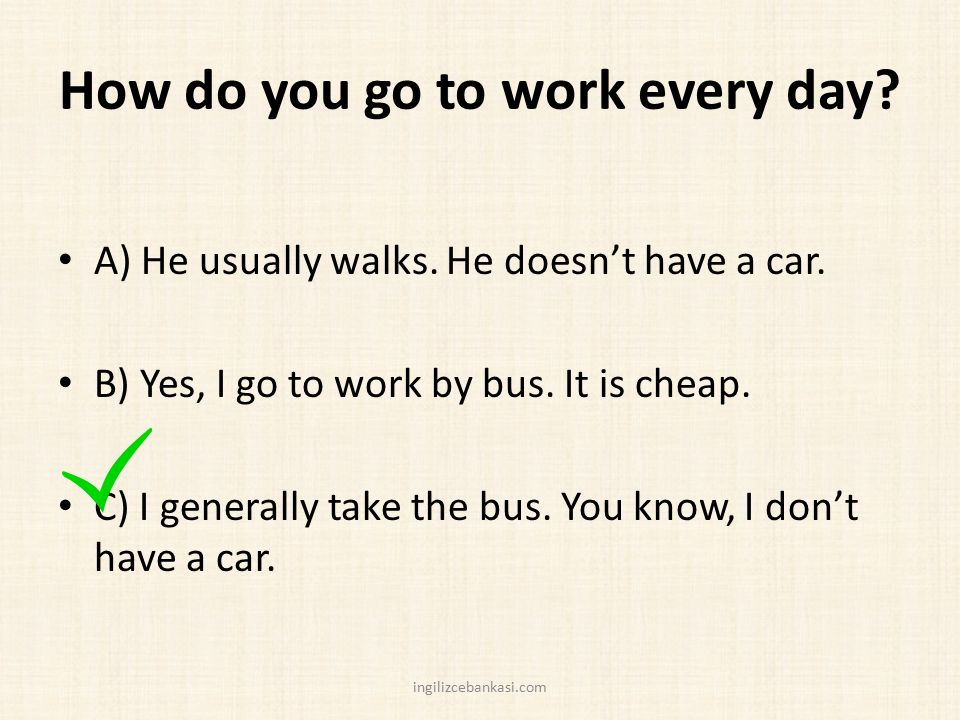 How do you go to work every day