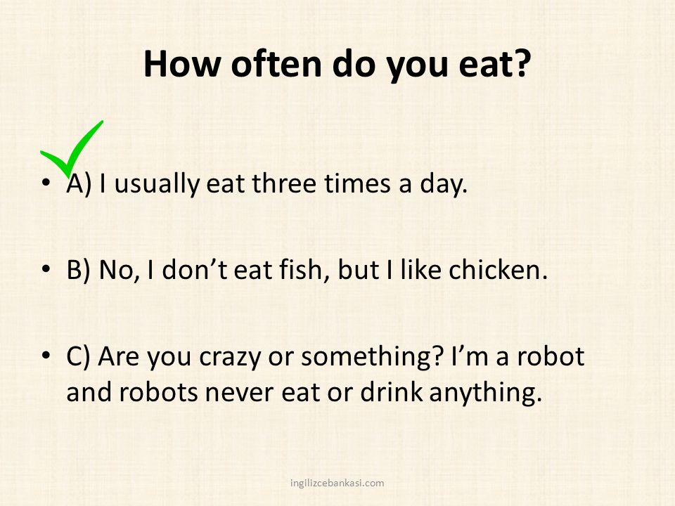 How often do you eat A) I usually eat three times a day.