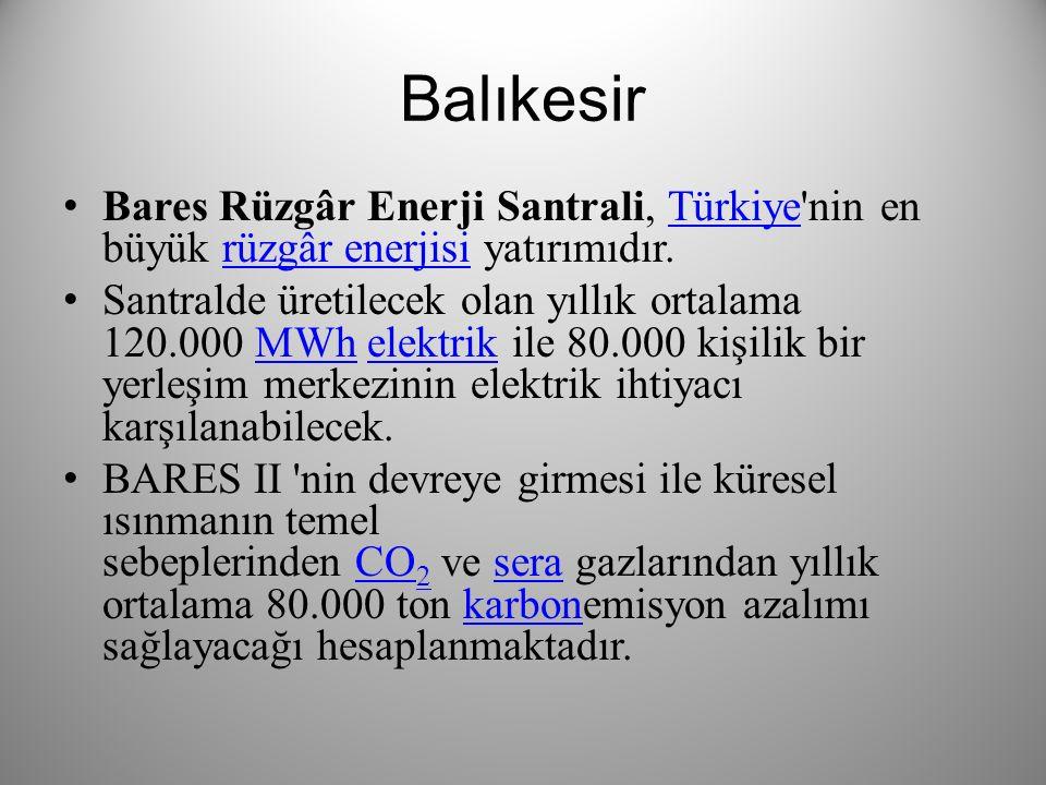 Balıkesir Bares Rüzgâr Enerji Santrali, Türkiye nin en büyük rüzgâr enerjisi yatırımıdır.